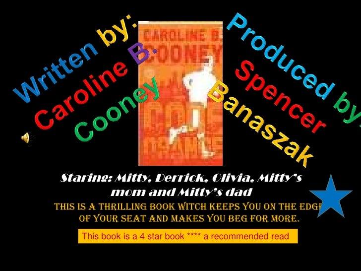 Written by:<br />CarolineB.<br />Cooney<br />Producedby:<br />Spencer<br />Banaszak<br />Staring: Mitty, Derrick, Olivia, ...