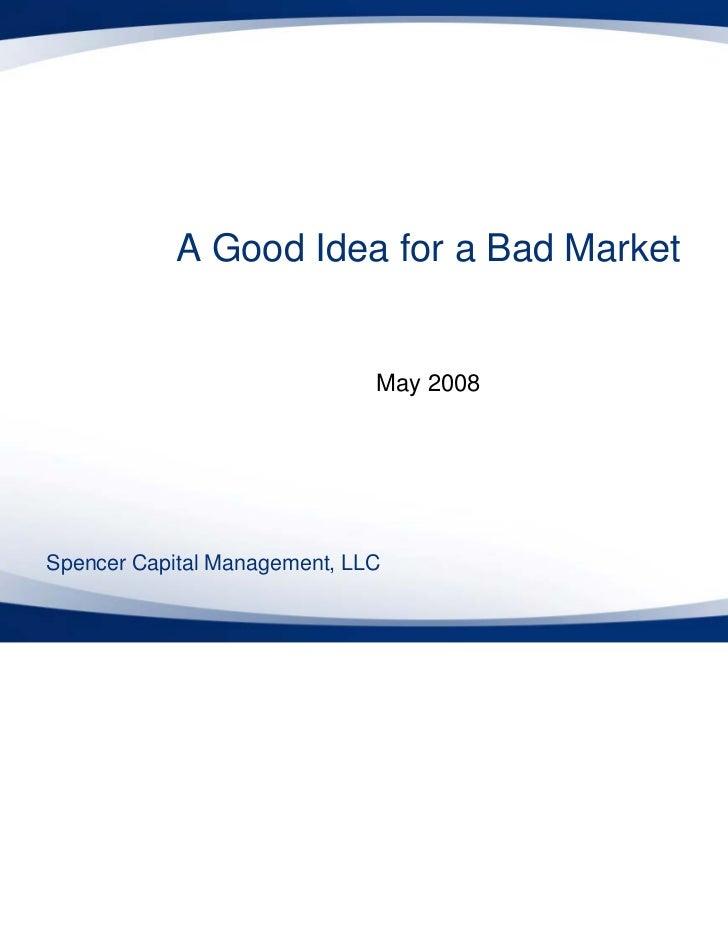A Good Idea for a Bad Market                              May 2008Spencer Capital Management, LLC