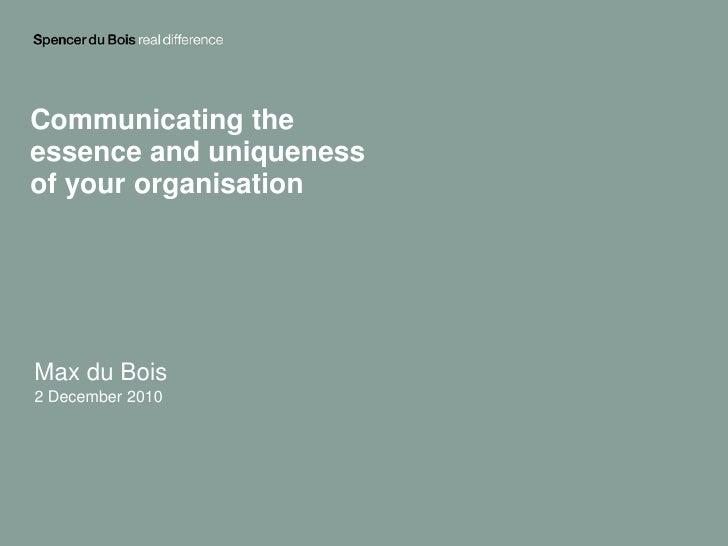 Communicating theessence and uniquenessof your organisationMax du Bois2 December 2010