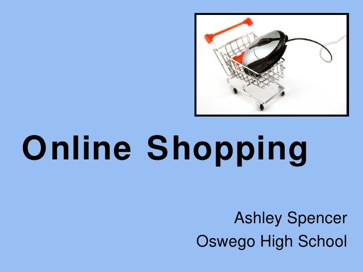 Online Shopping             Ashley Spencer         Oswego High School