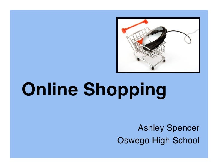 Online Shopping             Ashley Spencer         Oswego High School