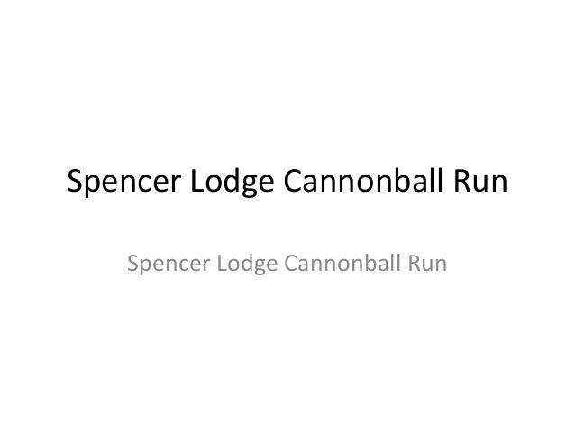 Spencer Lodge Cannonball Run Spencer Lodge Cannonball Run