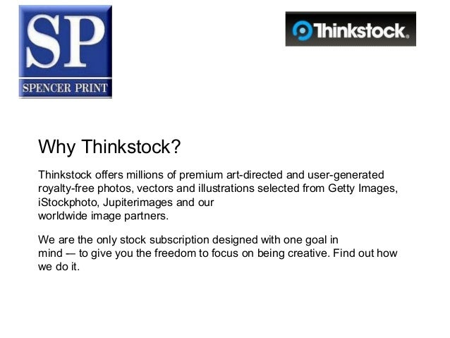 Why Thinkstock?Thinkstock offers millions of premium art-directed and user-generatedroyalty-free photos, vectors and illus...