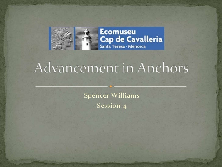 Spencer Williams <br />Session 4<br />Advancement in Anchors <br />