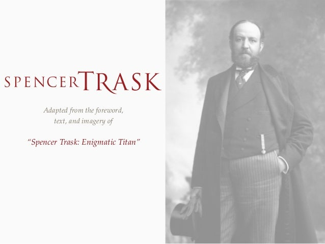 """Adapted from the foreword, text, and imagery of  """"Spencer Trask: Enigmatic Titan"""""""