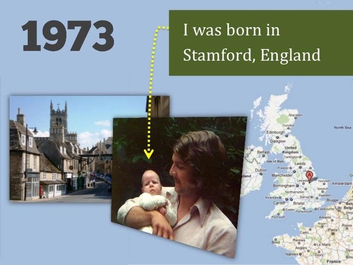 I was born inStamford, England