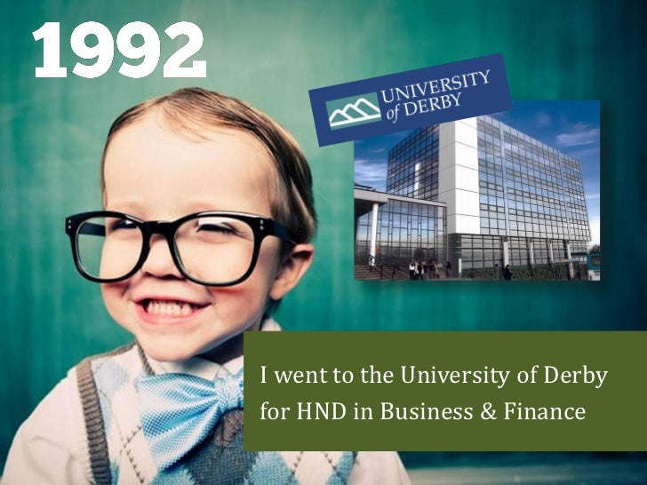 I went to the University of Derbyfor HND in Business & Finance