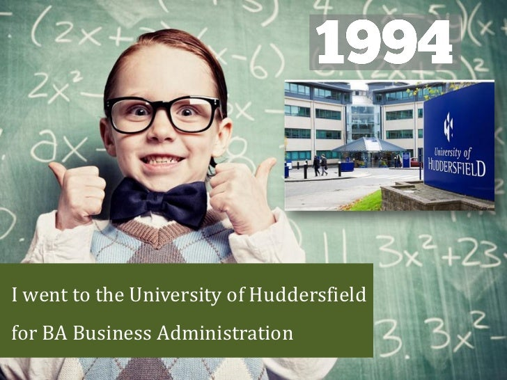 I went to the University of Huddersfieldfor BA Business Administration