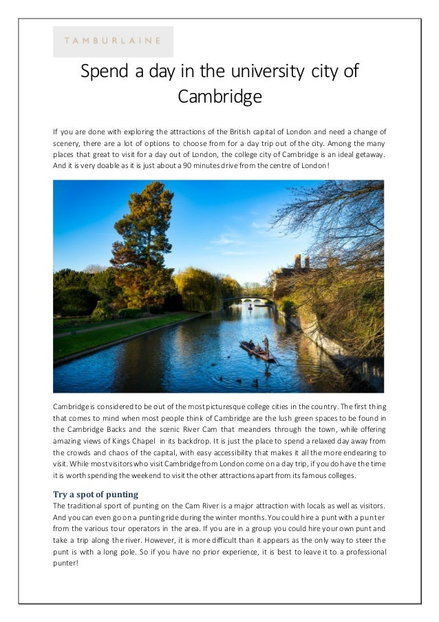 Spend a day in the university city of Cambridge If you are done with exploring the attractions of the British capital of L...