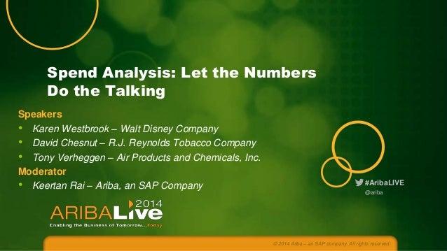 Spend Analysis: Let the Numbers Do the Talking Speakers • Karen Westbrook – Walt Disney Company • David Chesnut – R.J. Rey...