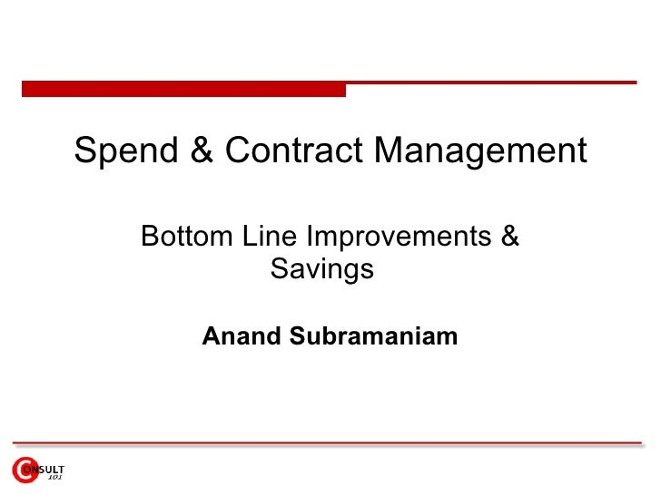 Spend & Contract Management Bottom Line Improvements & Savings  Anand Subramaniam