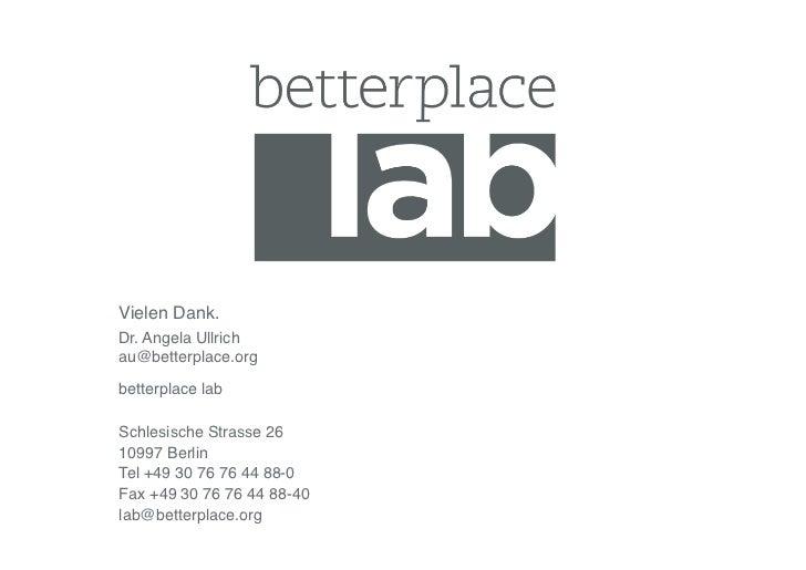 Vielen Dank.!Dr. Angela Ullrich!au@betterplace.org!betterplace lab!Schlesische Strasse 26!10997 Berlin!Tel +49 30 76 76 44...