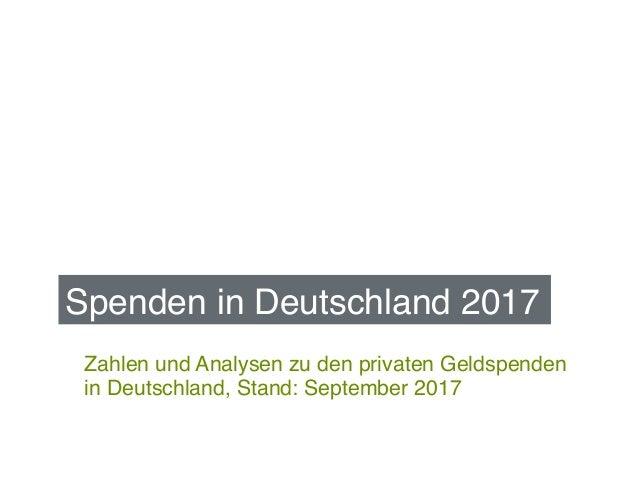 Zahlen und Analysen zu den privaten Geldspenden in Deutschland, Stand: September 2017 Spenden in Deutschland 2017