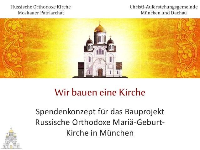 Wir bauen eine Kirche Spendenkonzept für das Bauprojekt Russische Orthodoxe Mariä-Geburt- Kirche in München Russische Orth...
