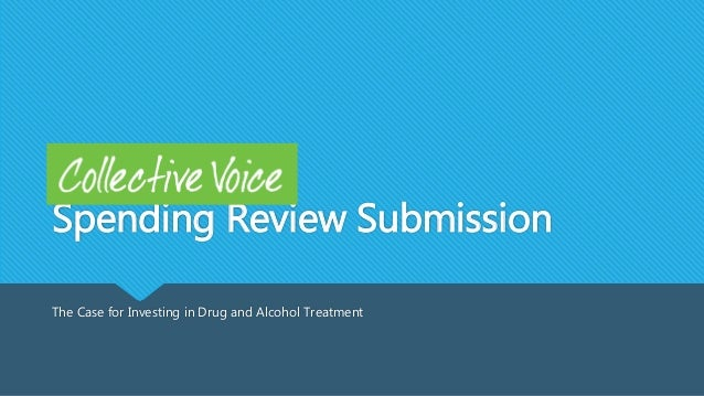 Spending Review Submission The Case for Investing in Drug and Alcohol Treatment