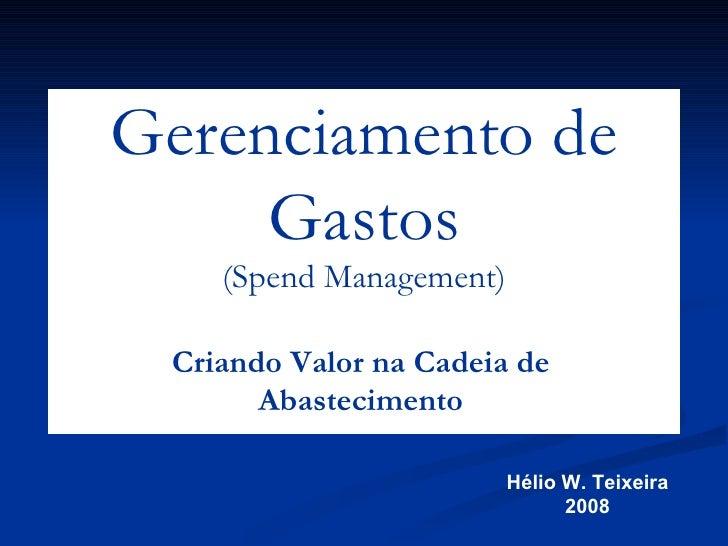 Hélio W. Teixeira 2008 Criando Valor na Cadeia de Abastecimento Gerenciamento de Gastos (Spend Management)