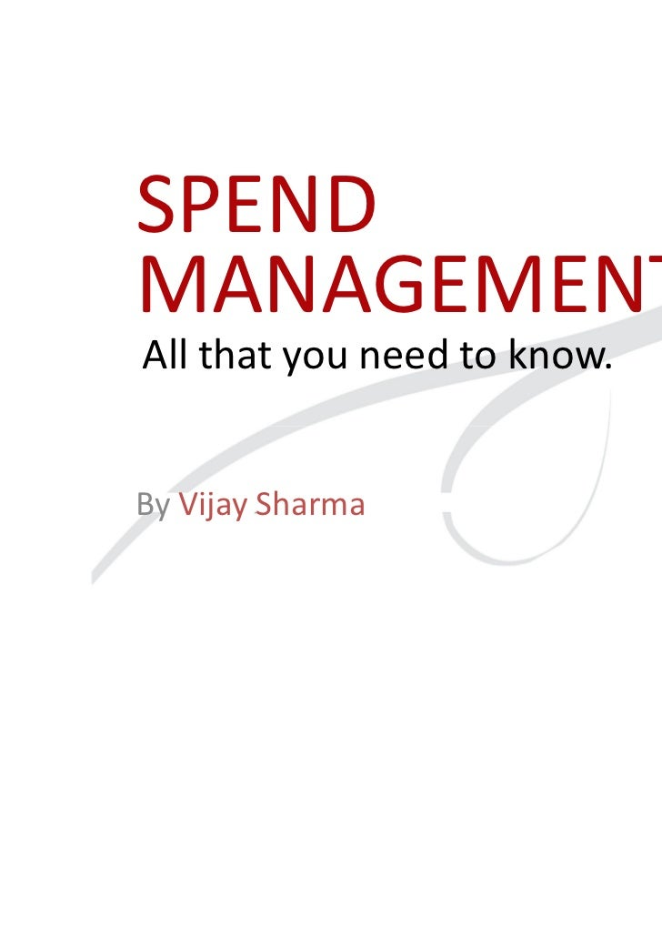 SPENDMANAGEMENTAll that you need to know.By Vijay Sharma