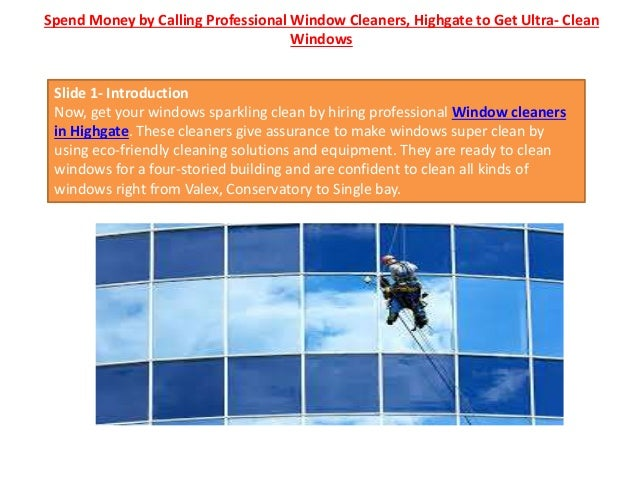 Spend Money by Calling Professional Window Cleaners, Highgate to Get Ultra- Clean Windows Slide 1- Introduction Now, get y...