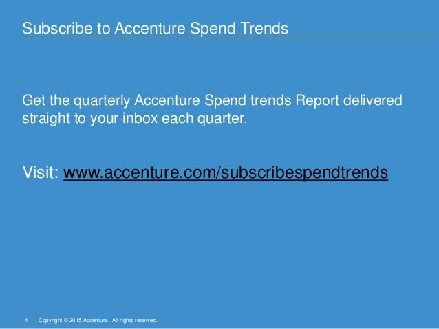 14 Copyright © 2015 Accenture. All rights reserved. Subscribe to Accenture Spend Trends Get the quarterly Accenture Spend ...