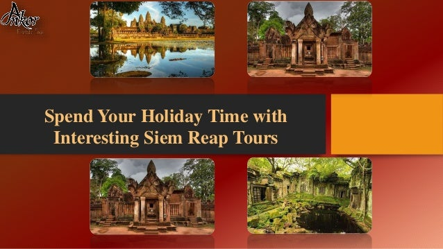 Spend Your Holiday Time with Interesting Siem Reap Tours