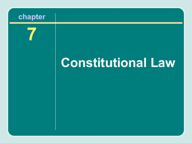 chapter  7          Constitutional Law
