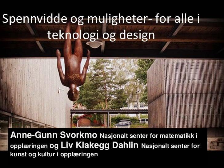 Spennvidde og muligheter- for alle i       teknologi og design Anne-Gunn Svorkmo Nasjonalt senter for matematikk i opplæri...