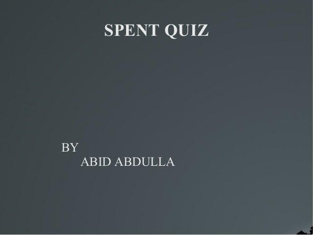 SPENT QUIZBY     ABID ABDULLA