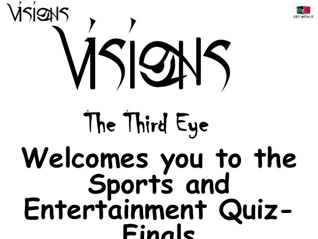 The Third Eye  Welcomes you to the Sports and Entertainment Quiz-