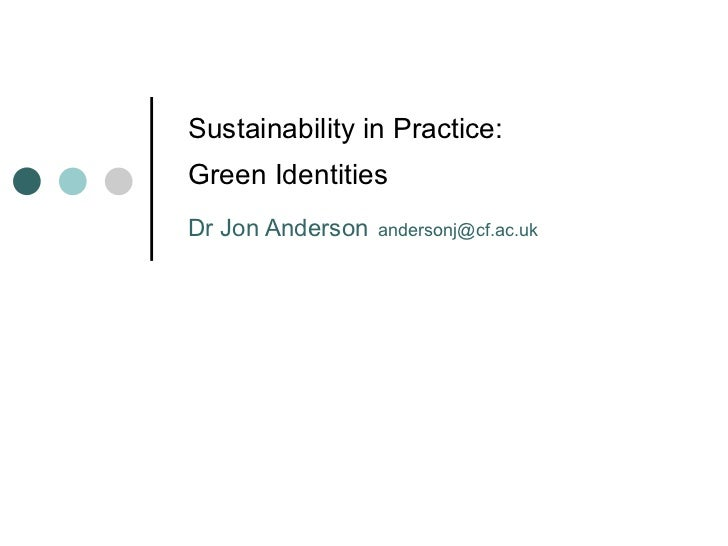 Sustainability in Practice:  Green Identities  Dr Jon Anderson   [email_address]