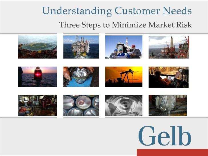 Understanding Customer Needs    Three Steps to Minimize Market Risk