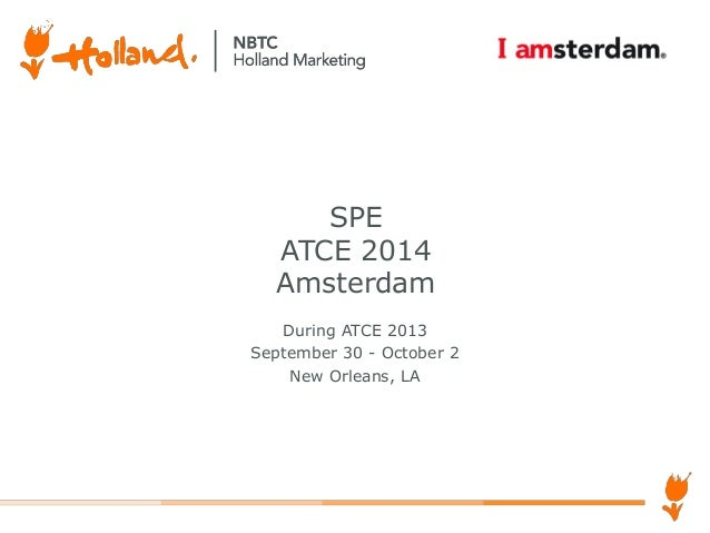 SPE ATCE 2014 Amsterdam During ATCE 2013 September 30 - October 2 New Orleans, LA