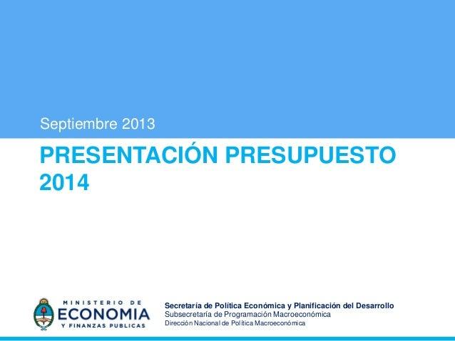 Septiembre 2013  PRESENTACIÓN PRESUPUESTO 2014  Secretaría de Política Económica y Planificación del Desarrollo Subsecreta...