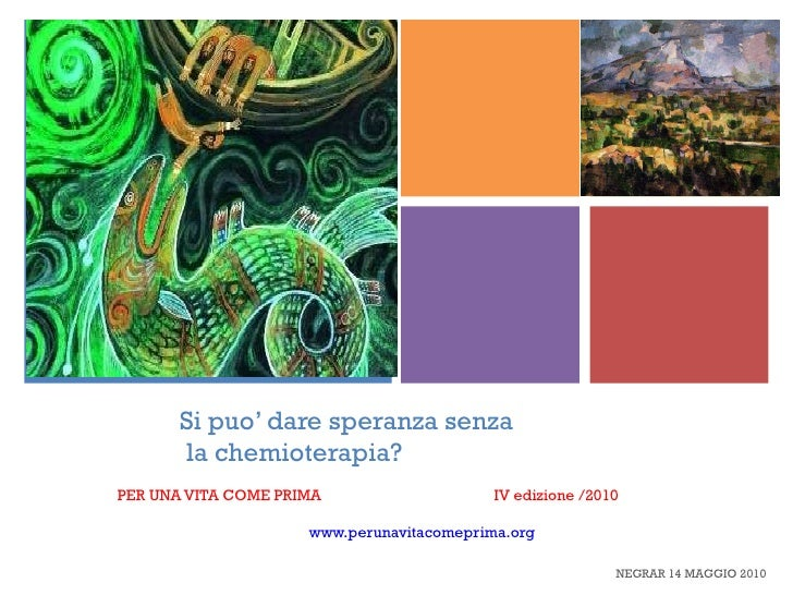 Si puo' dare speranza senza  la chemioterapia?   PER UNA VITA COME PRIMA  IV edizione /2010                               ...