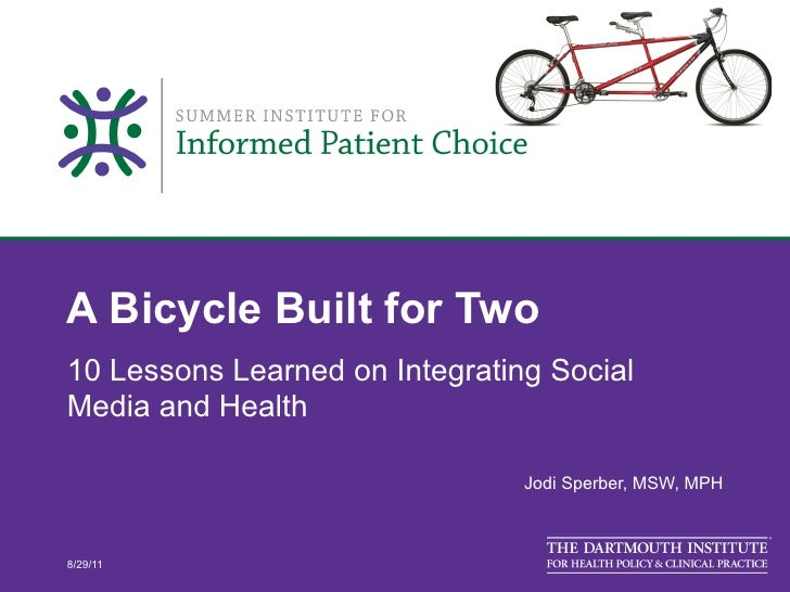 A Bicycle Built for Two10 Lessons Learned on Integrating SocialMedia and Health                                Jodi Sperbe...