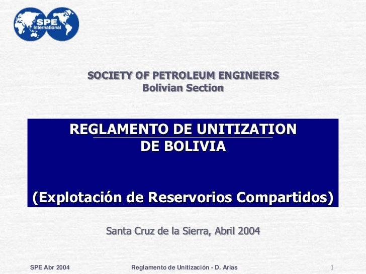 SOCIETY OF PETROLEUM ENGINEERS                        Bolivian Section           REGLAMENTO DE UNITIZATION                ...