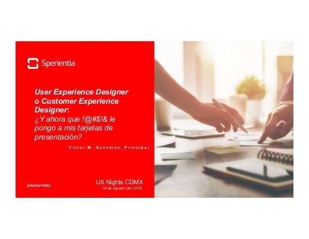 [studio+lab] V í c t o r M . G o n z á l e z , P r i n c i p a l User Experience Designer o Customer Experience Designer: ...