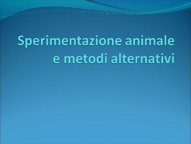 Cos'è la sperimentazione animale? La Sperimentazione Animale (SA) è un termine ombrello che racchiude tutte quelle tecnich...