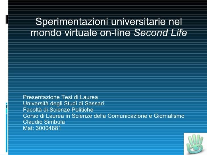 Sperimentazioni universitarie nel mondo virtuale on-line  Second Life Presentazione Tesi di Laurea Università degli Studi ...
