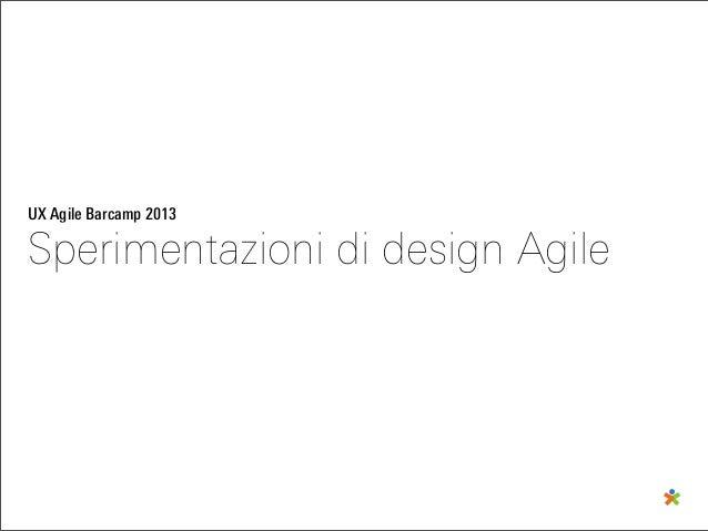 UX Agile Barcamp 2013Sperimentazioni di design Agile