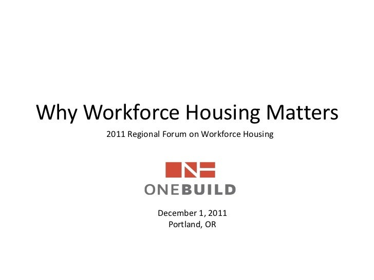 Why Workforce Housing Matters      2011 Regional Forum on Workforce Housing                  December 1, 2011             ...