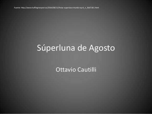 Súperluna de Agosto Ottavio Cautilli Fuente: http://www.huffingtonpost.es/2014/08/11/fotos-superluna-mundo-xyz4_n_5667181....