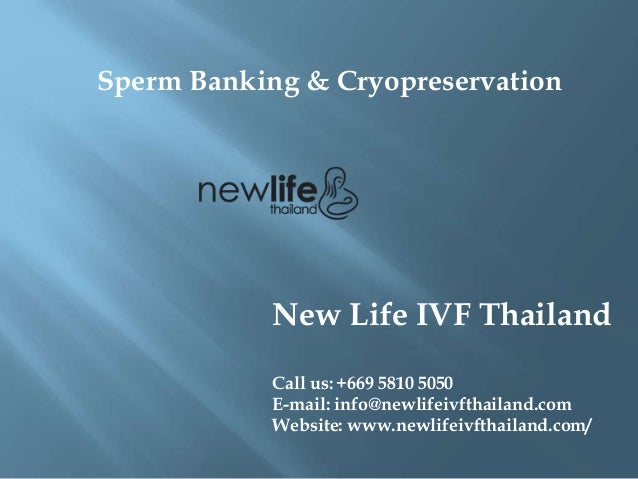 Sperm Banking & Cryopreservation New Life IVF Thailand Call us: +669 5810 5050 E-mail: info@newlifeivfthailand.com Website...