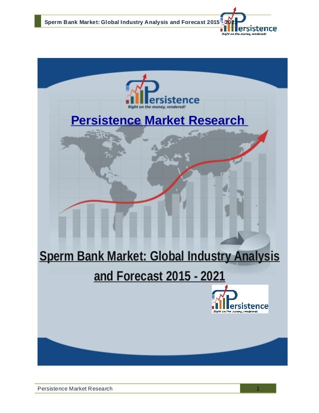 Sperm Bank Market: Global Industry Analysis and Forecast 2015 - 2021 Persistence Market Research Sperm Bank Market: Global...