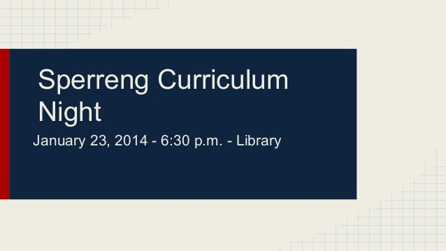 Sperreng Curriculum Night January 23, 2014 - 6:30 p.m. - Library