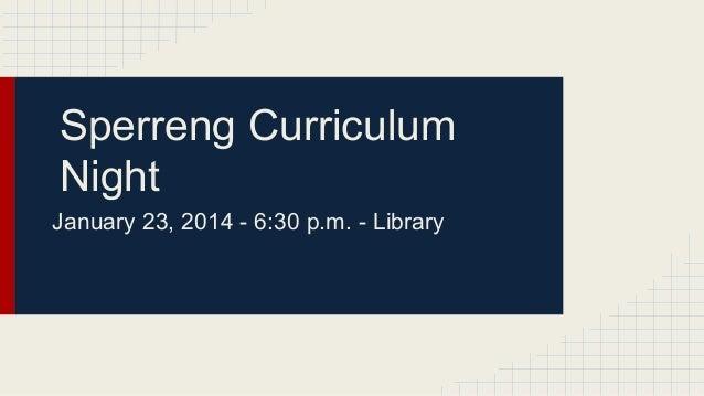 Sperreng Curriculum Night January 23, 2014 - 6:30 p.m. - Library
