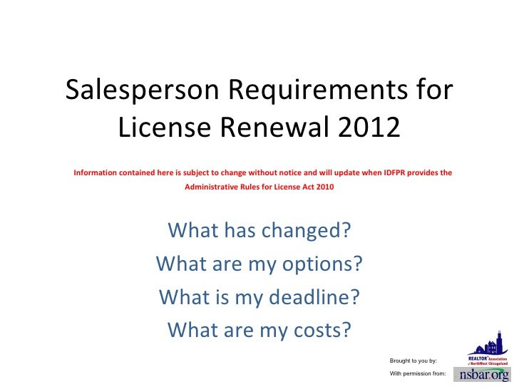 Salesperson Requirements for License Renewal 2012   Information contained here is subject to change without notice and wil...