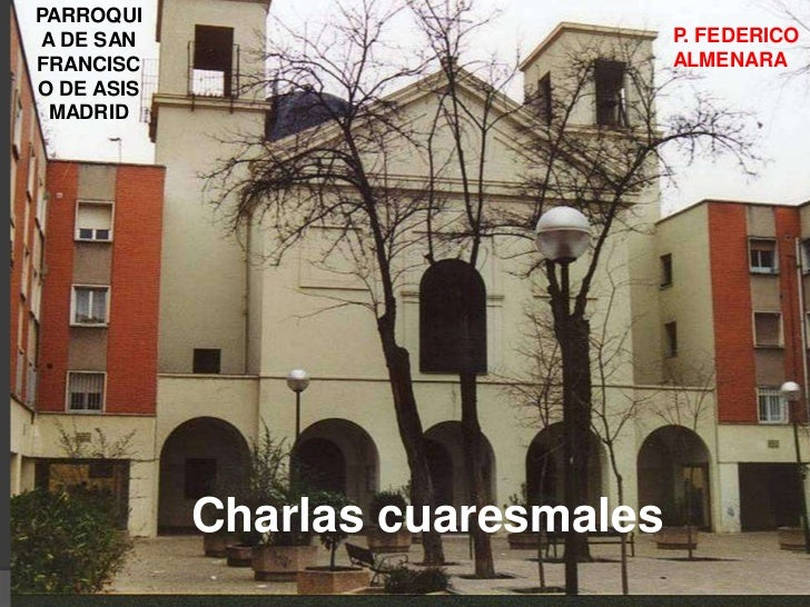 PARROQUIA DE SAN                          P. FEDERICOFRANCISC                          ALMENARAO DE ASIS MADRID           ...