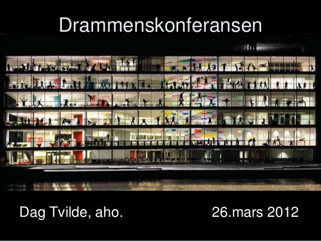 Drammenskonferansen  Dag Tvilde, aho.  26.mars 2012