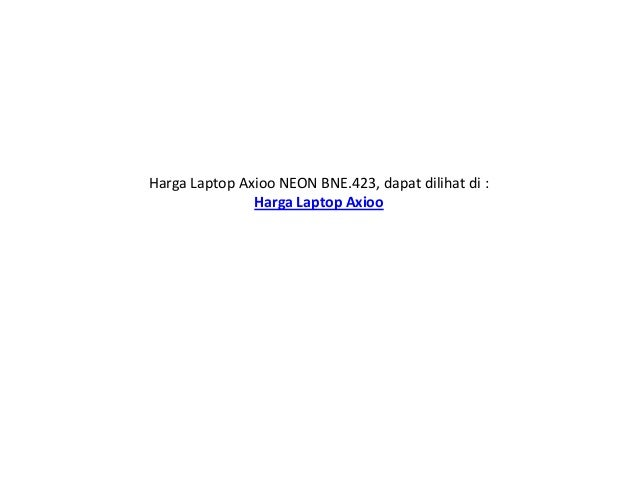 Spesifikasi Laptop Axioo NEON BNE423 Dan Harga Terbaru