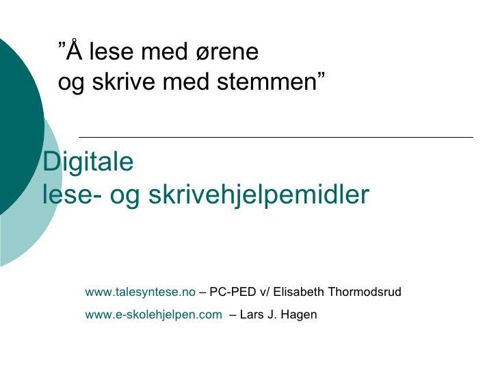 """Digitale  lese- og skrivehjelpemidler """" Å lese med ørene  og skrive med stemmen"""" www.talesyntese.no  – PC-PED v/ Elisabeth..."""